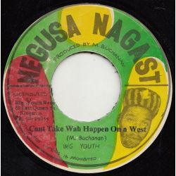 "Big Youth - Cant Take Wah Happen Ona West - 7"" - Negusa Nagast"