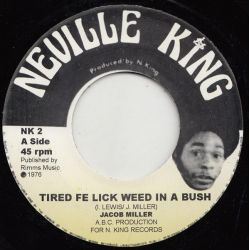 "Jacob Miller - Tired Fe Lick Weed In A Bush - 7"" - Neville King"