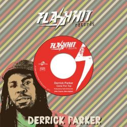 "Derrick Parker - Gone Pon Top - 7"" - Flash Hit Records"