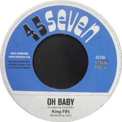 """King Fifi - Oh Baby / The Riddim - 7"""" - 45Seven"""