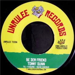 "Tommy Gunn  - Be Dem Friend - 7"" - Unrulee Records"