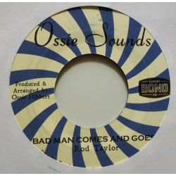 "Rod Taylor - Bad Man Comes And Goes - 7"" - Ossie Sounds"